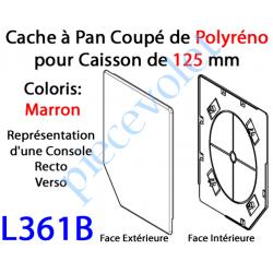 L361B Cache à Pan Coupé Brun pour Joue Polyréno de 125 (Paire)