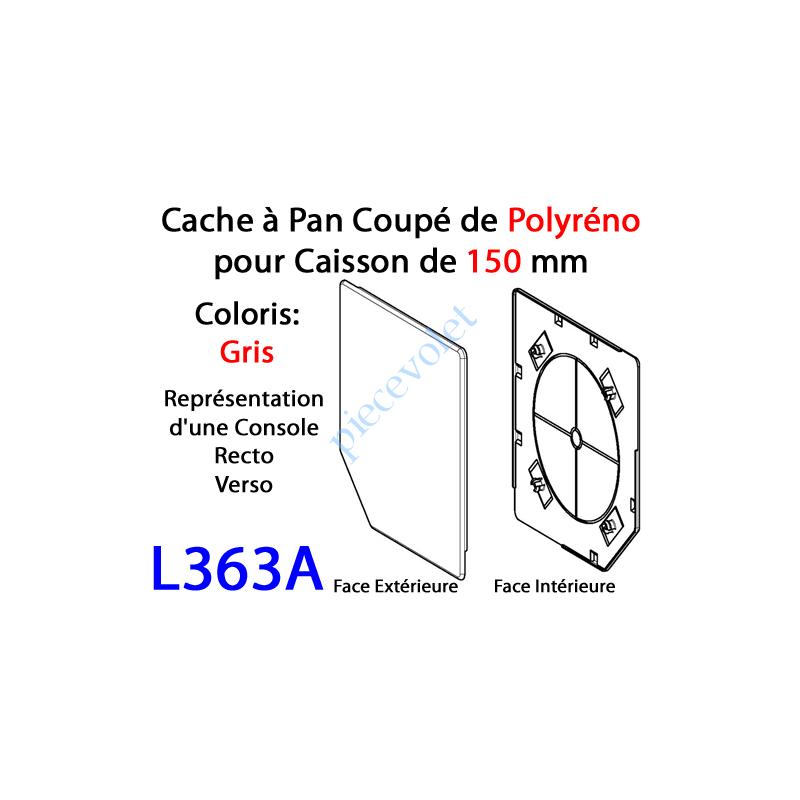 L363A Cache à Pan Coupé Gris pour Joue Polyréno de 150 (Paire)