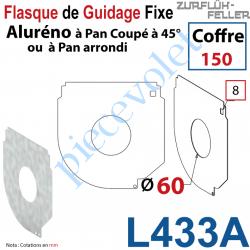 L433A Flasque Fixe Percé ø 60 mm pr Passage Tube pr Aluréno Pan Coupé à 45° & Arrondi de 150